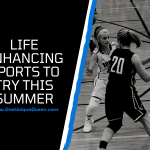 Life Enhancing Sports to try This Summer