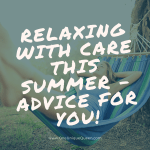 Relaxing With Care This Summer – Advice For You!