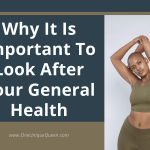 Why It Is Important To Look After Your General Health