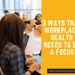 3 Ways That Workplace Health Needs To Be A Focus