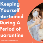 Keeping Yourself Entertained During A Period of Quarantine