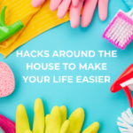 Hacks Around The House To Make Your Life Easier