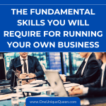 The Fundamental Skills You Will Require For Running Your Own Business