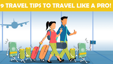 9 Travel Tips To Travel Like A Pro!