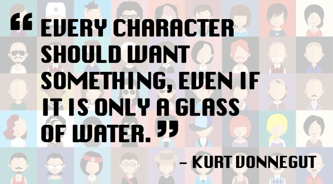 Every character should want something, even if it's only a glass of water