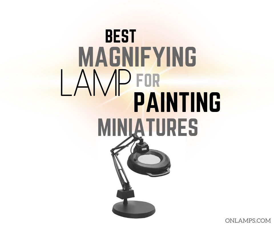 Best Magnifying Lamp for Painting Miniatures