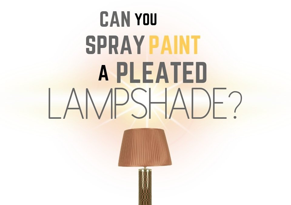 Can You Spray Paint a Pleated Lampshade?
