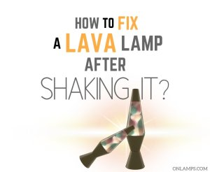 How to Fix a Lava Lamp After Shaking it