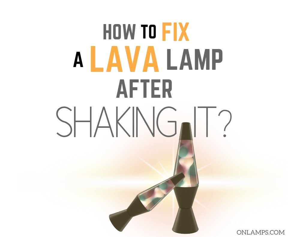 How To Fix A Lava Lamp After Shaking It Save Your Lamp