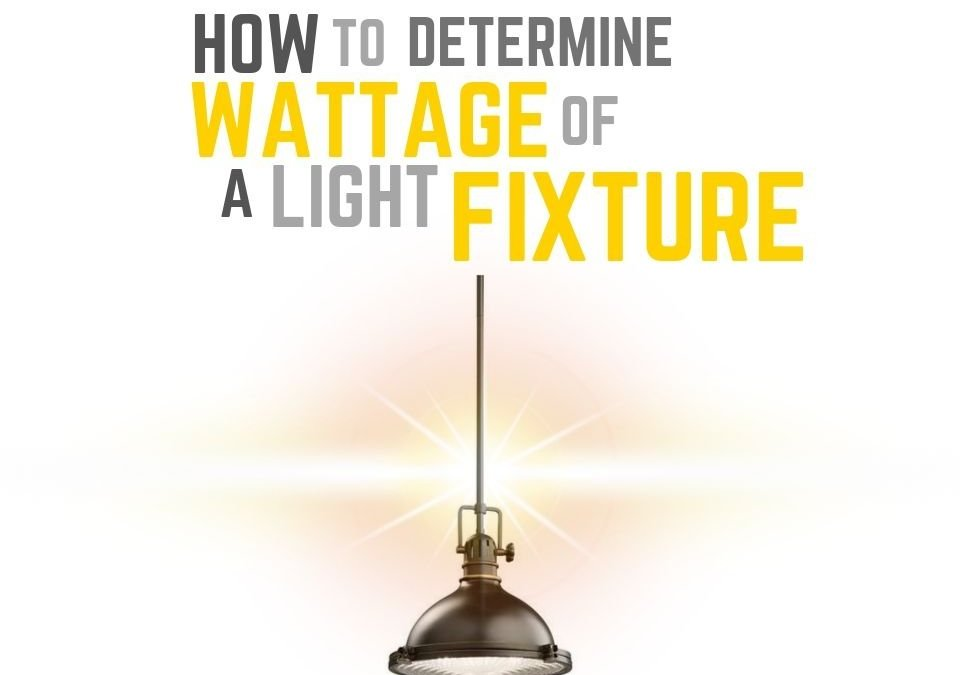 How to Determine Wattage of Light Fixture
