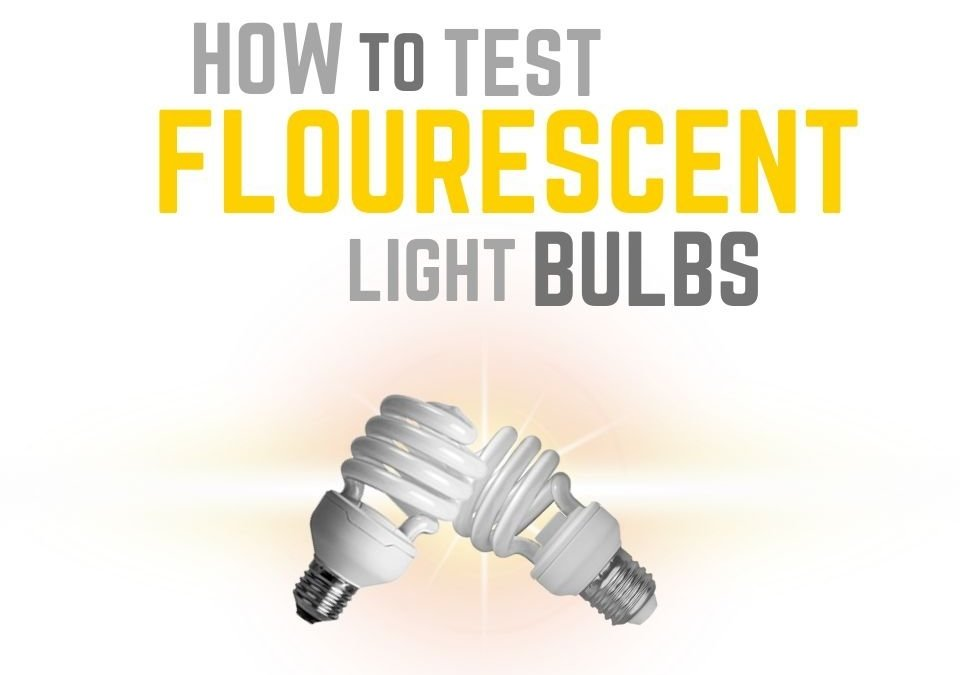 How to Test Fluorescent Light Bulbs