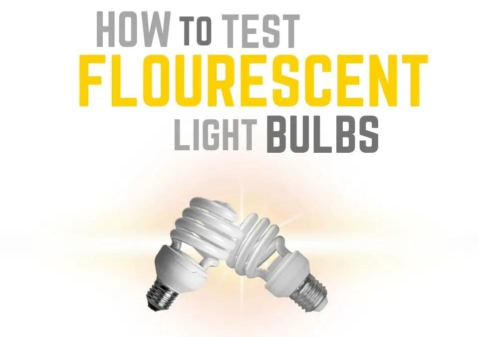 How to Test Fluorescent Light Bulbs
