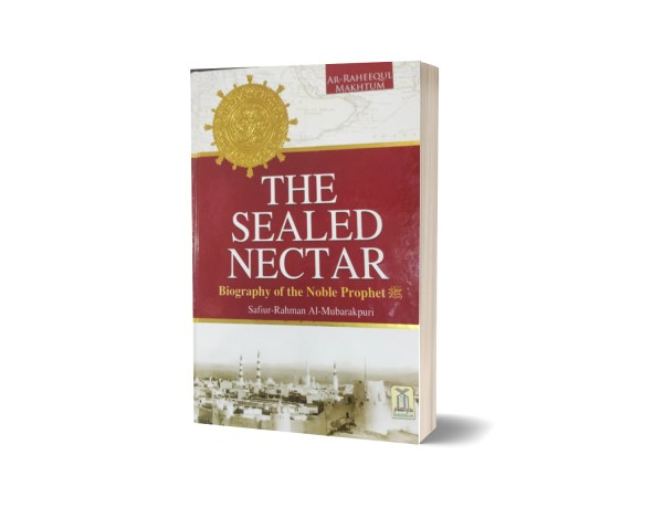 The Sealed Nectar Biography Of The Noble Prophet S.A.W By Safiur-Rahman