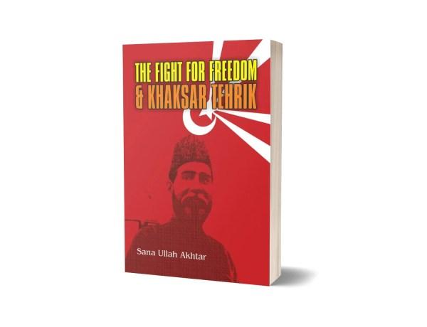 The Fight for Freedom and Khaksar Tehrik By Sana Ullah Akhtar