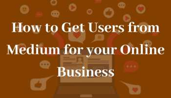 How to Get Users from Medium for your Online Business