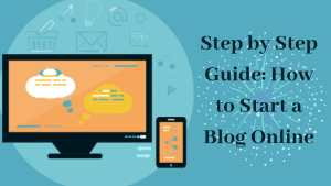 Step by Step Guide: How to Start a Blog Online