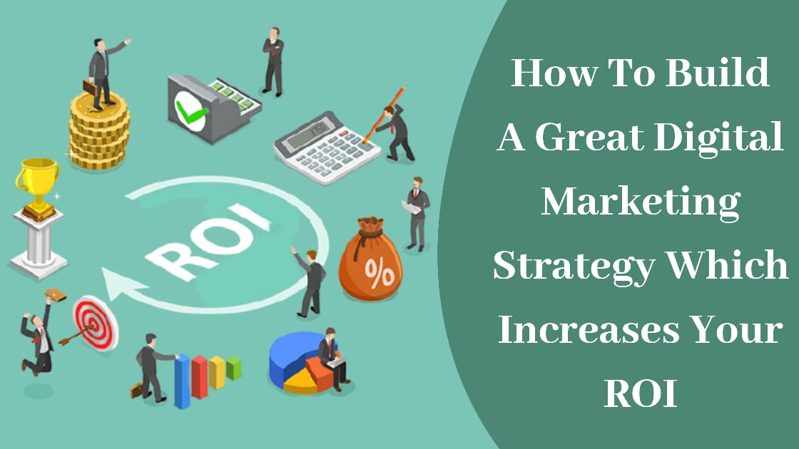 Digital Marketing Strategy Which Increases Your ROI