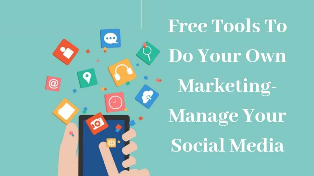 Free Tools To Do Your Own Marketing - Manage Your Social Media