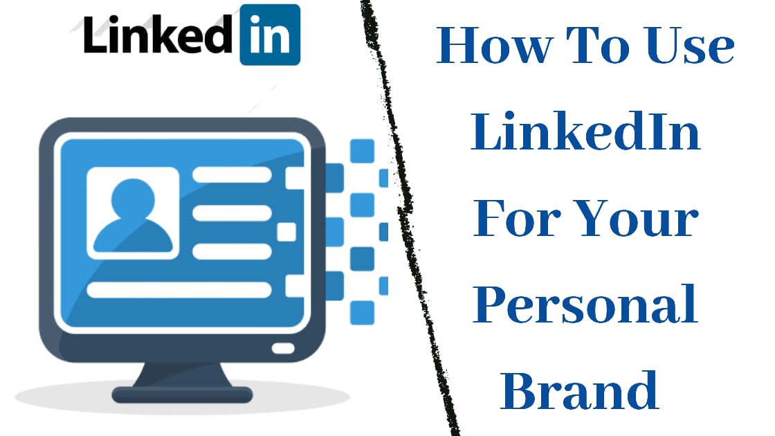 How To Use LinkedIn For Your Personal Brand