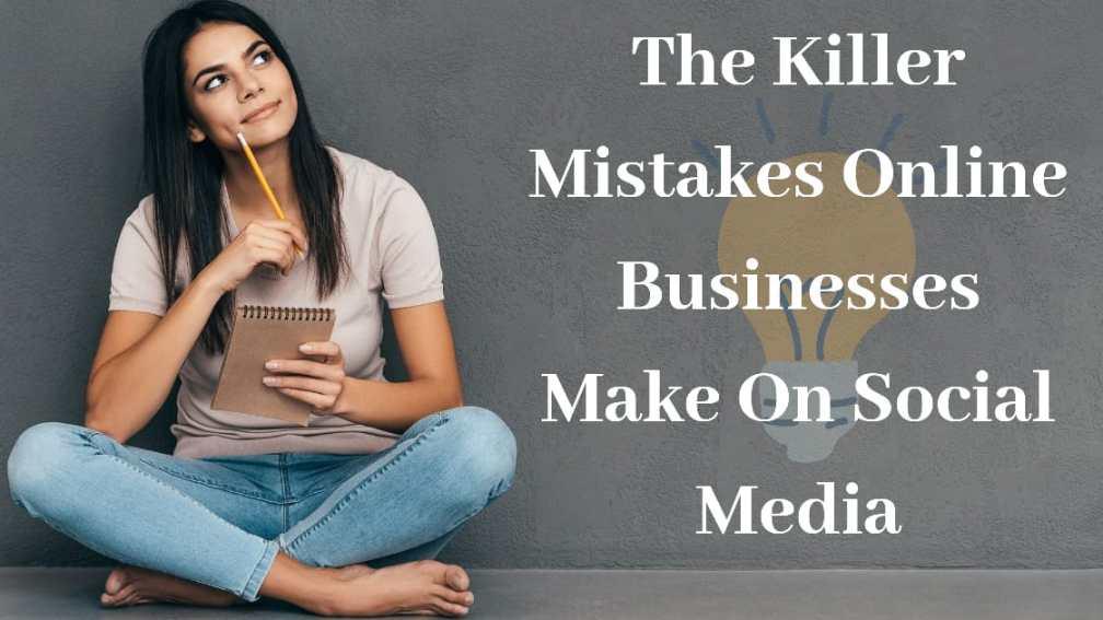 Killer Mistakes Online Businesses Make On Social Media