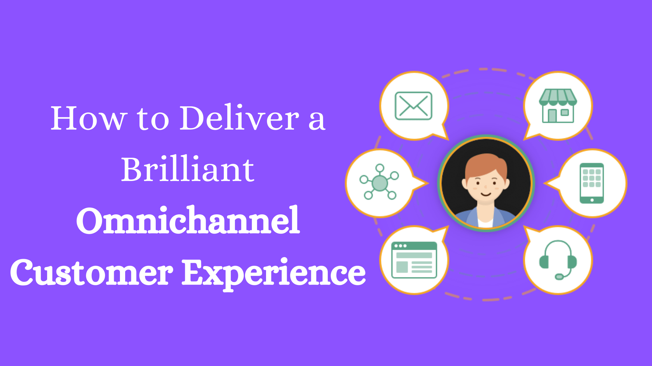 How to Deliver a Brilliant Omnichannel Customer Experience