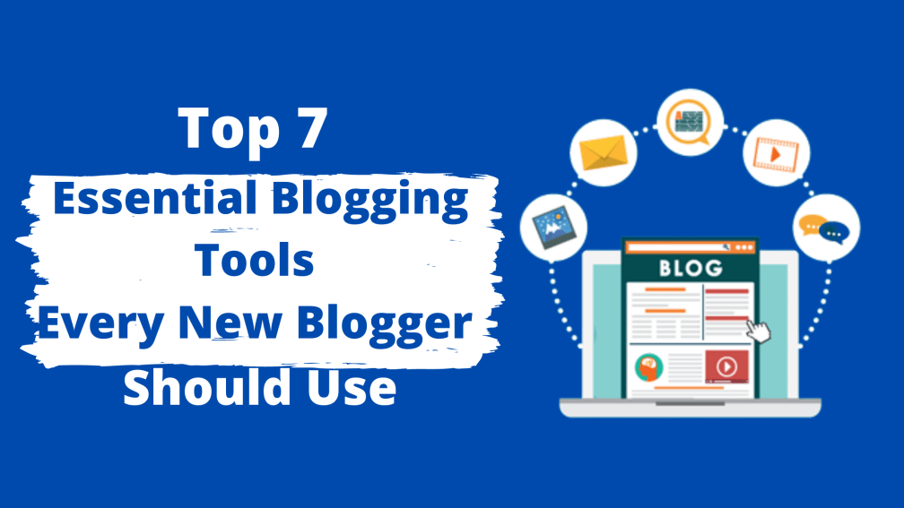 Top 7 Essential Blogging Tools Every New Blogger Should Use