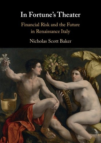 In Fortune's Theater: Financial Risk and the Future in Renaissance Italy