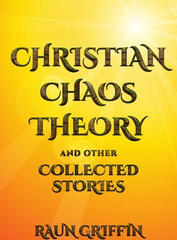 Christian Chaos Theory and Other Collected Stories