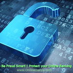 Steps To Be Fraud Smart | Protect your Online Banking Accounts