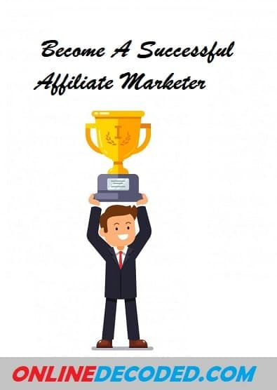 Become A Successful Affiliate Marketer in 3 Easy Steps