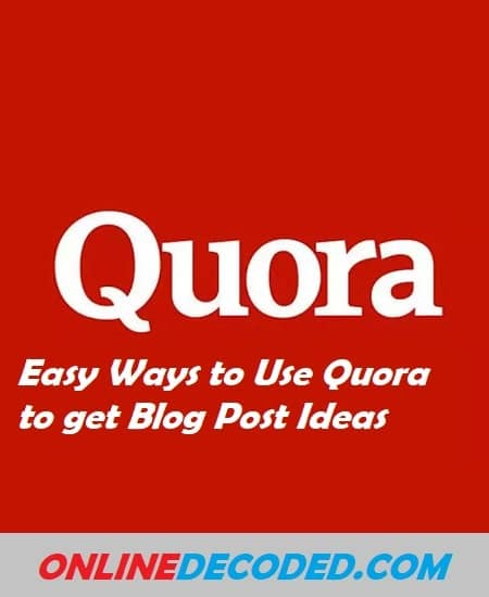 5 Easy Ways to Use Quora to get Blog Post Ideas