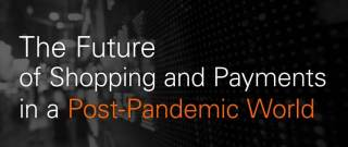 The Future of Shopping and Payments in a Post-Pandemic World