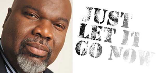"Bishop TD Jakes – Words of Advice ""Let It Go"""