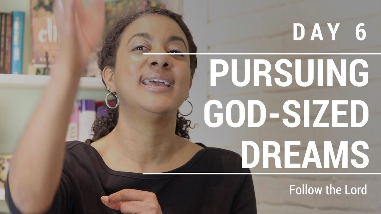 PURSUING GOD-SIZED DREAMS | Day 6 | Follow the Lord