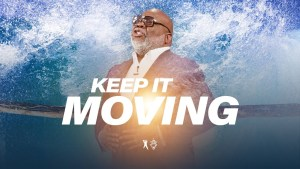 Keep It Moving: The Fear Factor – Bishop T.D. Jakes [September 22, 2019]