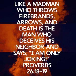 Proverbs 26:18-19 ESV