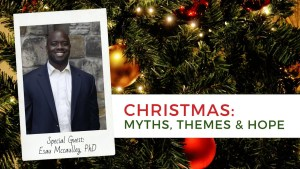 Christmas: Myths, Themes & Hope | Esau Mccaulley, PhD