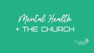Mental Health + The Church