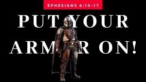 put your armor on : Ephesians 6:10-17