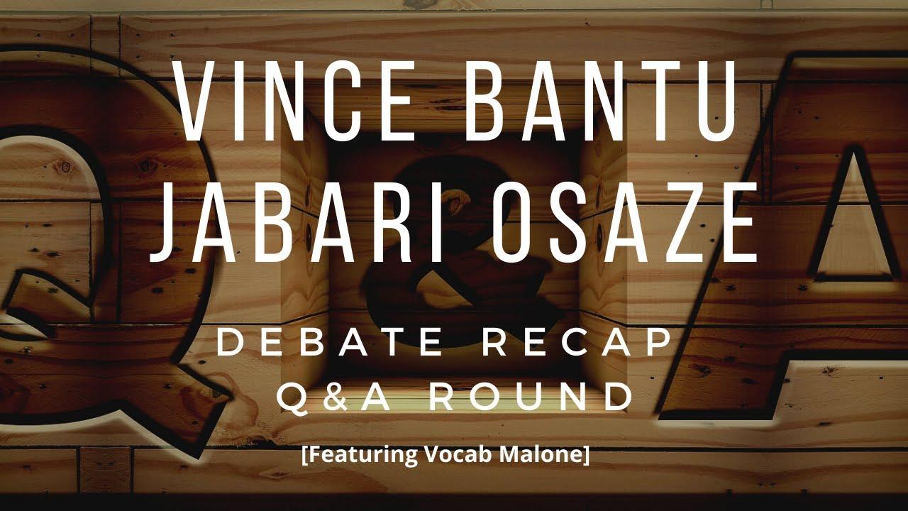 Vince Bantu Vs Jabari Osaze Q & A Round Recap