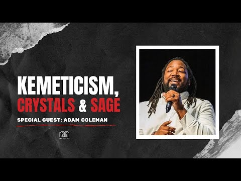 Kemeticism, Crystals & Sage | Adam Coleman