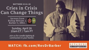 Cries in Crisis Can Change Things – Rev. Dr. William J. Barber, II