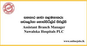 Assistant Branch Manager Job Role at Nawaloka Hospitals PLC