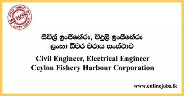 Civil Engineer, Electrical Engineer - Ceylon Fishery Harbour Corporation