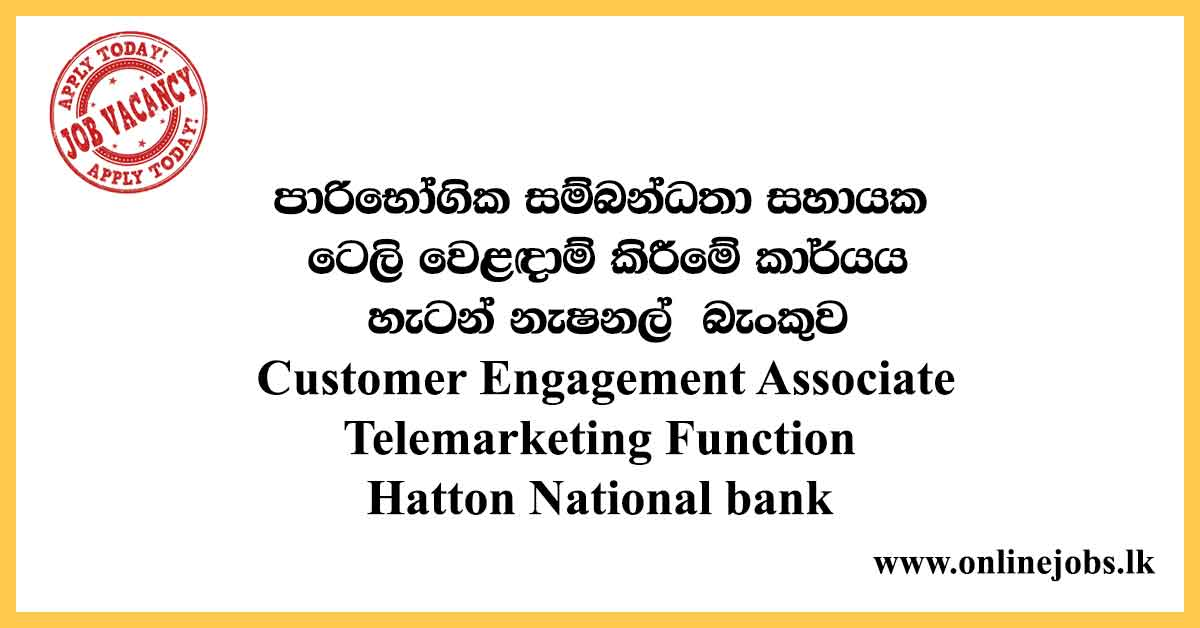 Customer Engagement Associate Telemarketing Function Hatton National bank
