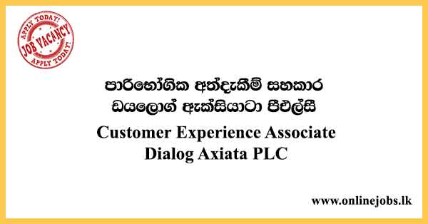 Customer Experience Associate - Dialog Vacancies 2021