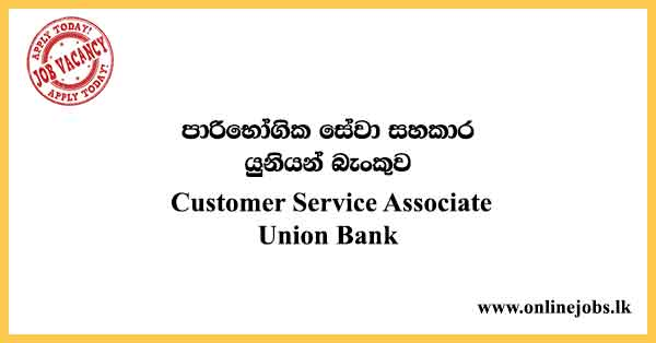 Customer Service Associate - Union Bank Vacancies 2021