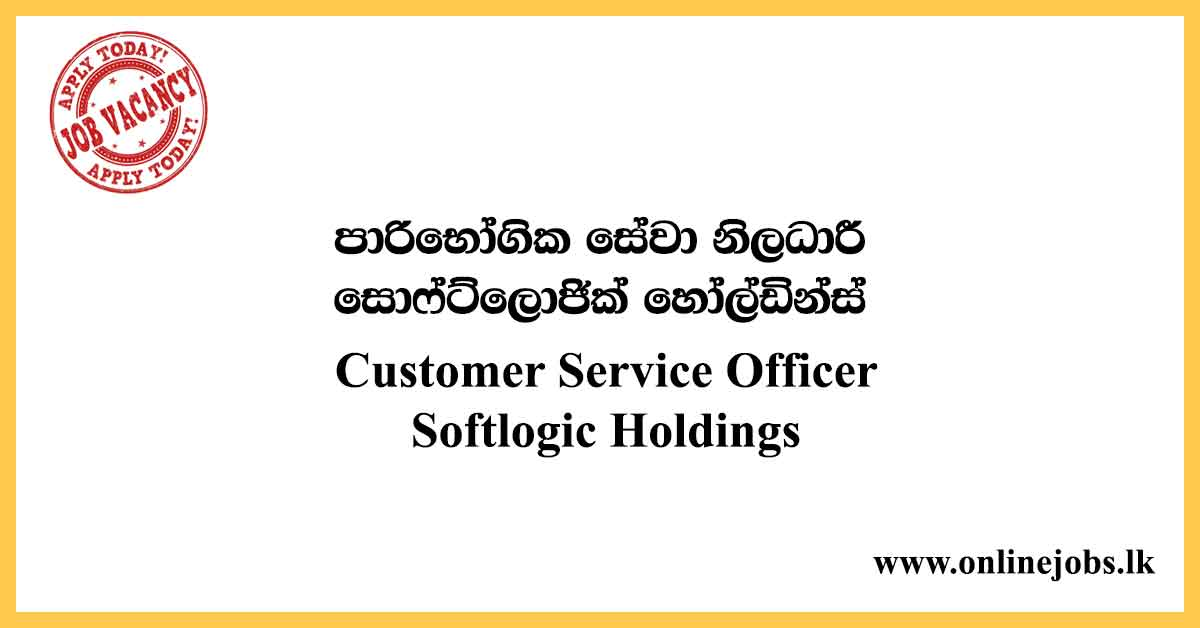 Customer Service Officer - Softlogic Holdings