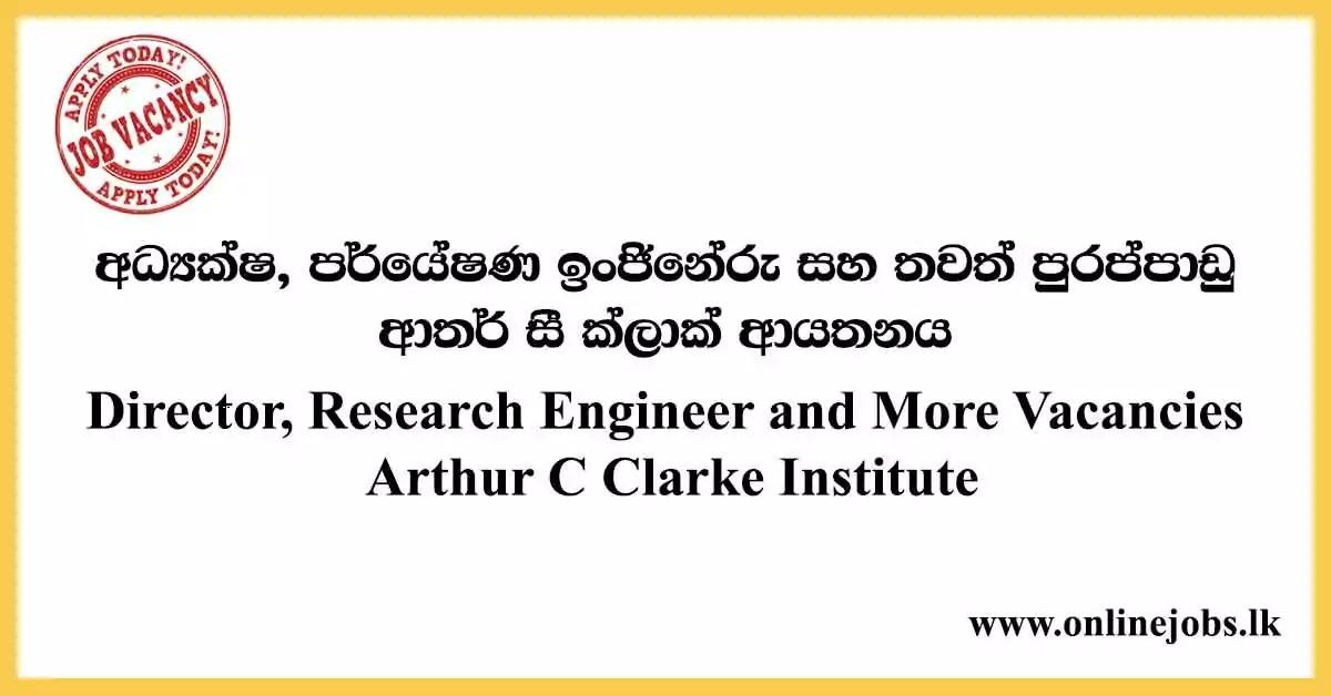 Director, Research Engineer and More Vacancies Arthur C Clarke Institute