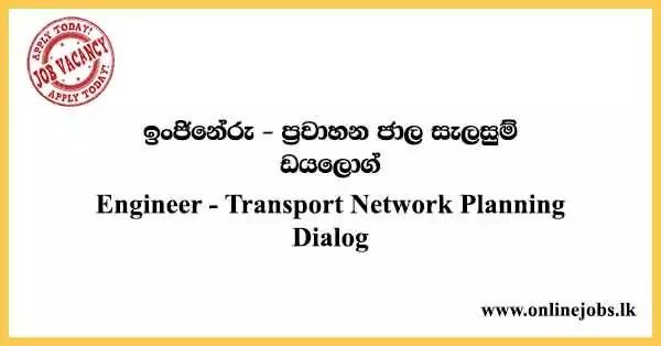 Engineer - Transport Network Planning Dialog Vacancies 2021